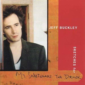 Sketches For My Sweetheart The Drunk (1998}9 Was To Be Jeff Buckley's Posthumous Release.
