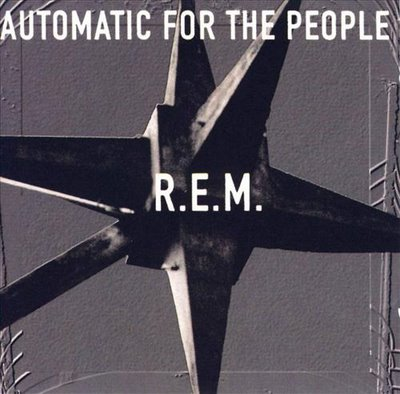 """Automatic For The People"" By R.E.M. Year Of Release: 1992."