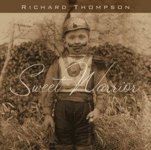 "Released In 2007, ""Sweet Warrior"" Was Arguably The Most Elaborate Album Richard Thompson Recorded In The Whole Decade"